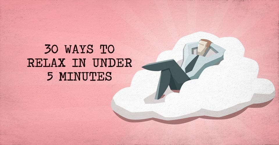 30 Ways to Relax in Under Five Minutes