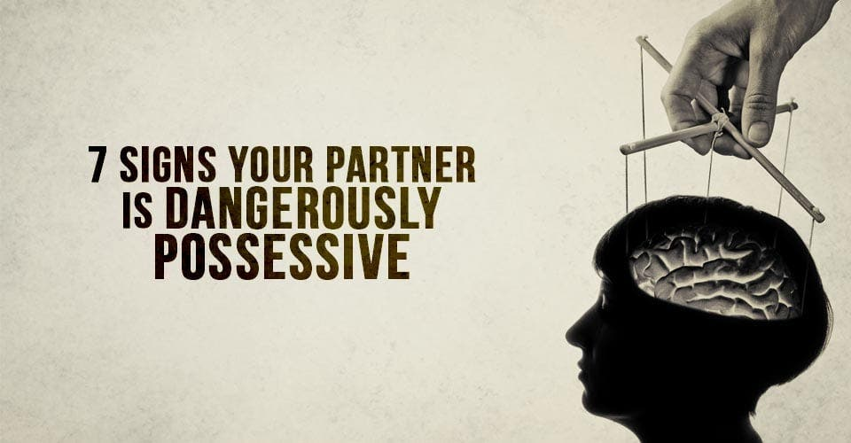 7 Signs Your Partner is Dangerously Possessive