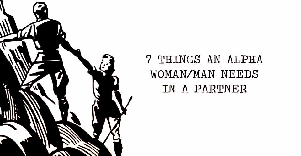 7 Things an Alpha Woman/Man Needs in a Partner | I Heart