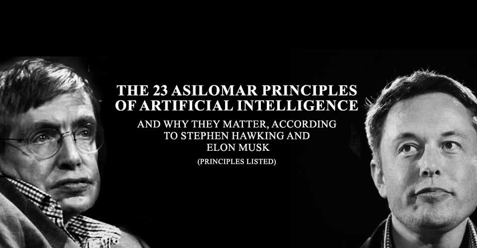 The 23 Asilomar Principles And Why They Matter, According To Stephen Hawking and Elon Musk