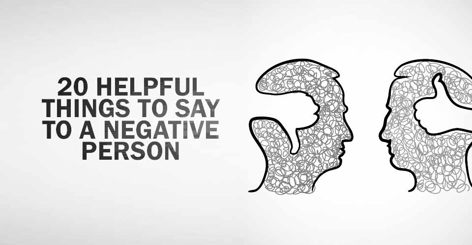 20 Helpful Things to Say to a Negative Person