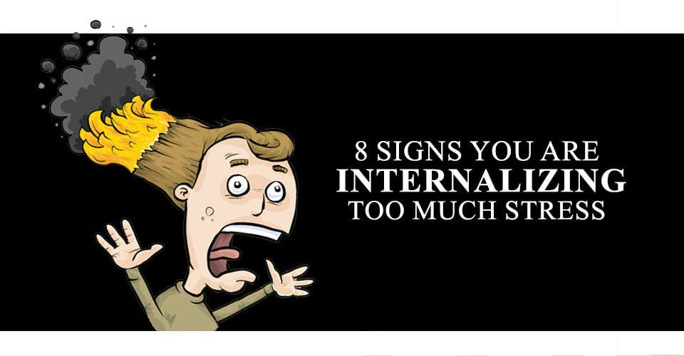 8 Signs You Are Internalizing Too Much Stress
