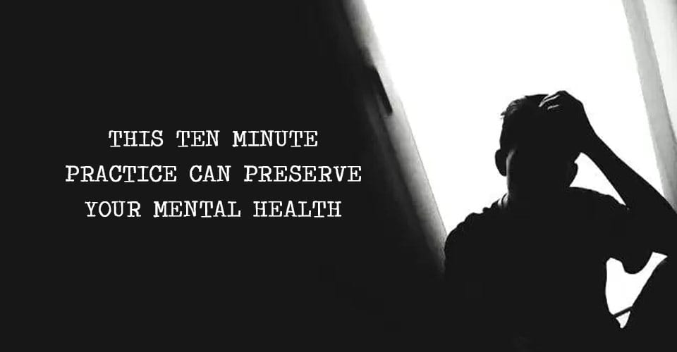 This Ten Minute Practice Can Preserve Your Mental Health