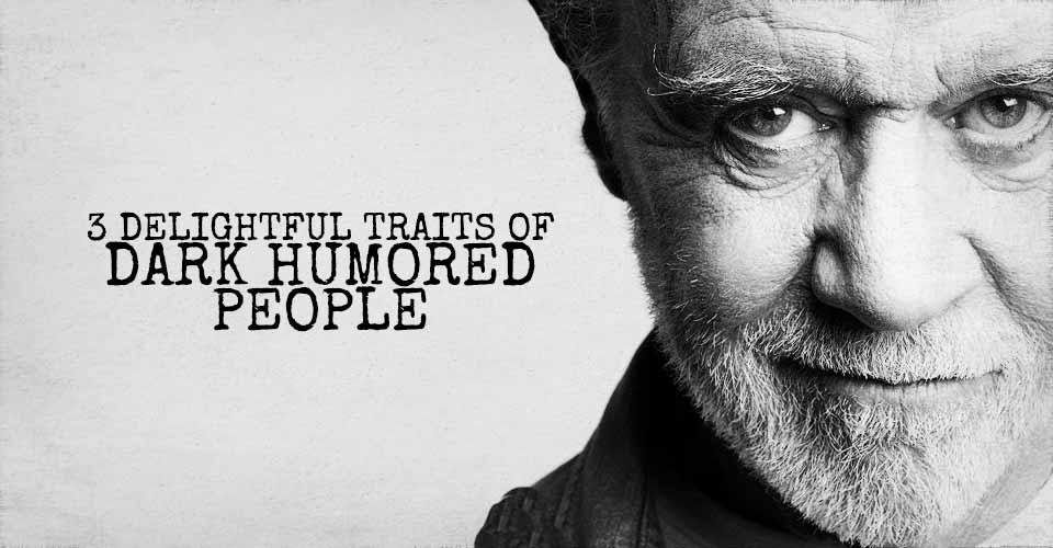 3 Delightful Traits of Dark Humored People