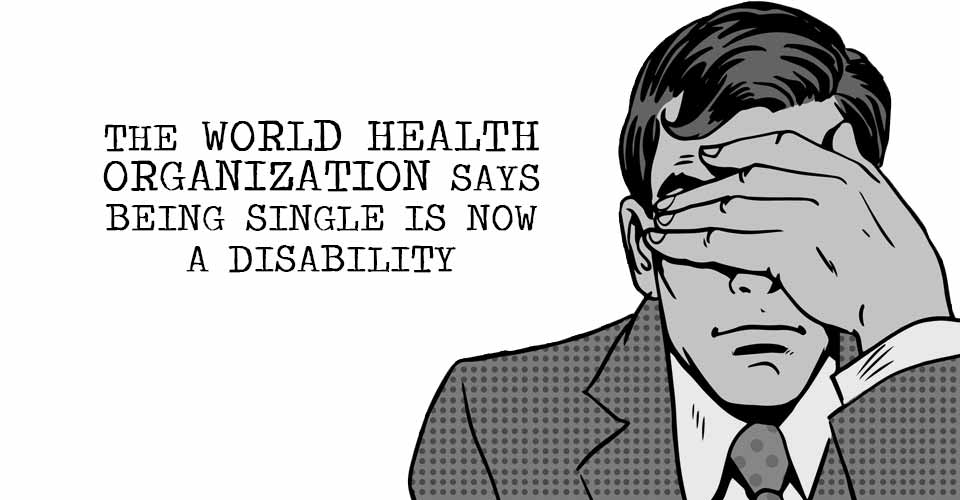 The World Health Organization Says Being Single Is Now A Disability