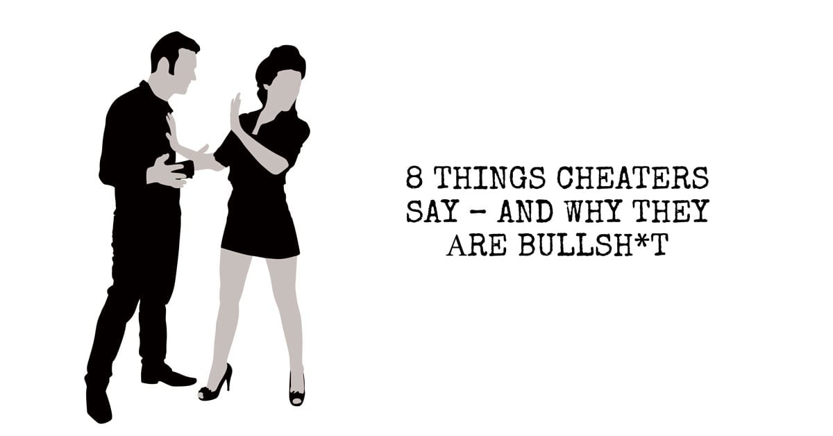 8 Things Cheaters Say - And Why They're Bullsh*t
