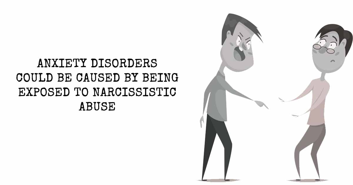 Anxiety Disorders Are Caused By Being Exposed To Narcissistic Abuse