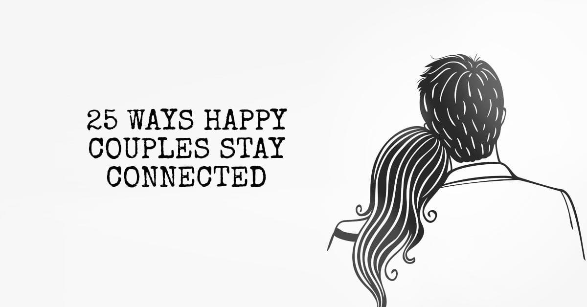 25 Ways Happy Couples Stay Connected
