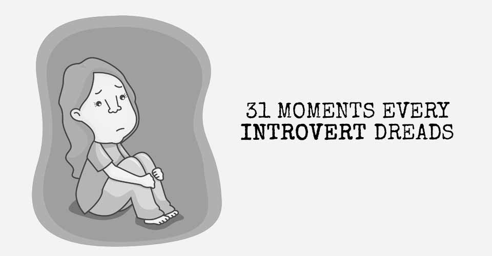 31 Moments Every Introvert Dreads