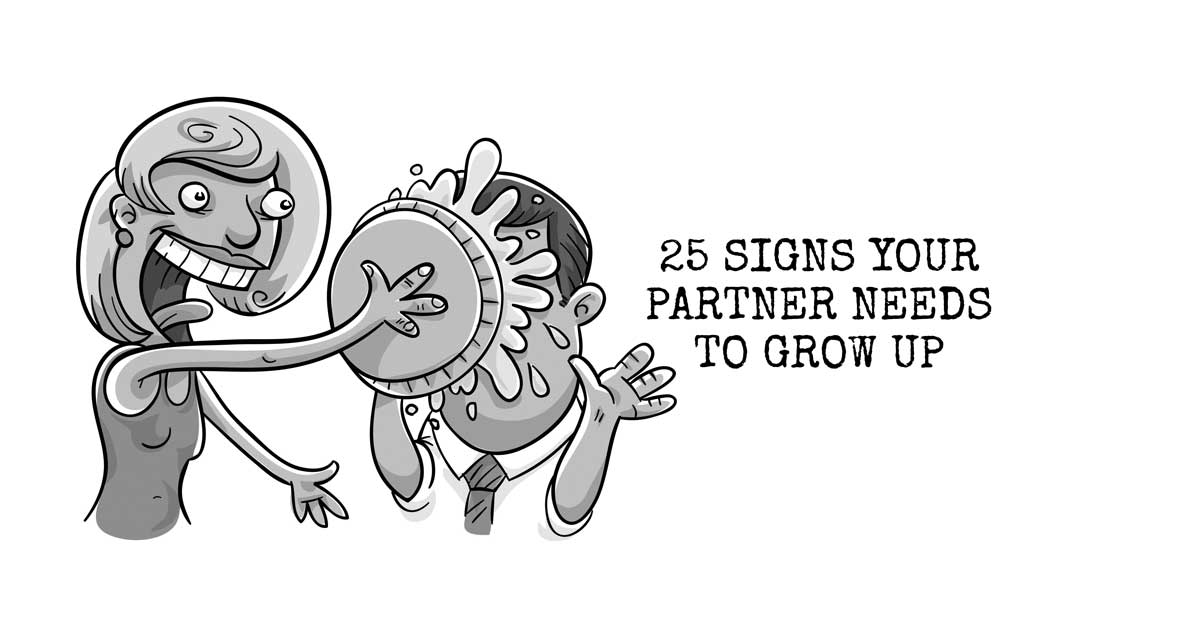 25 Signs Your Partner Needs to Grow Up