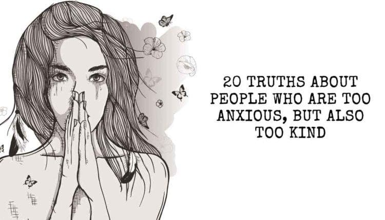 20 truths about people who are too anxious but also too kind i