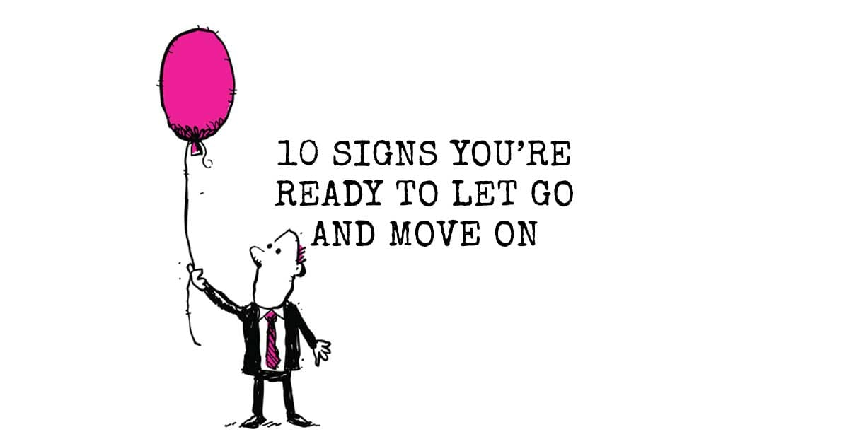 10 Signs You're Ready To Let Go and Move On