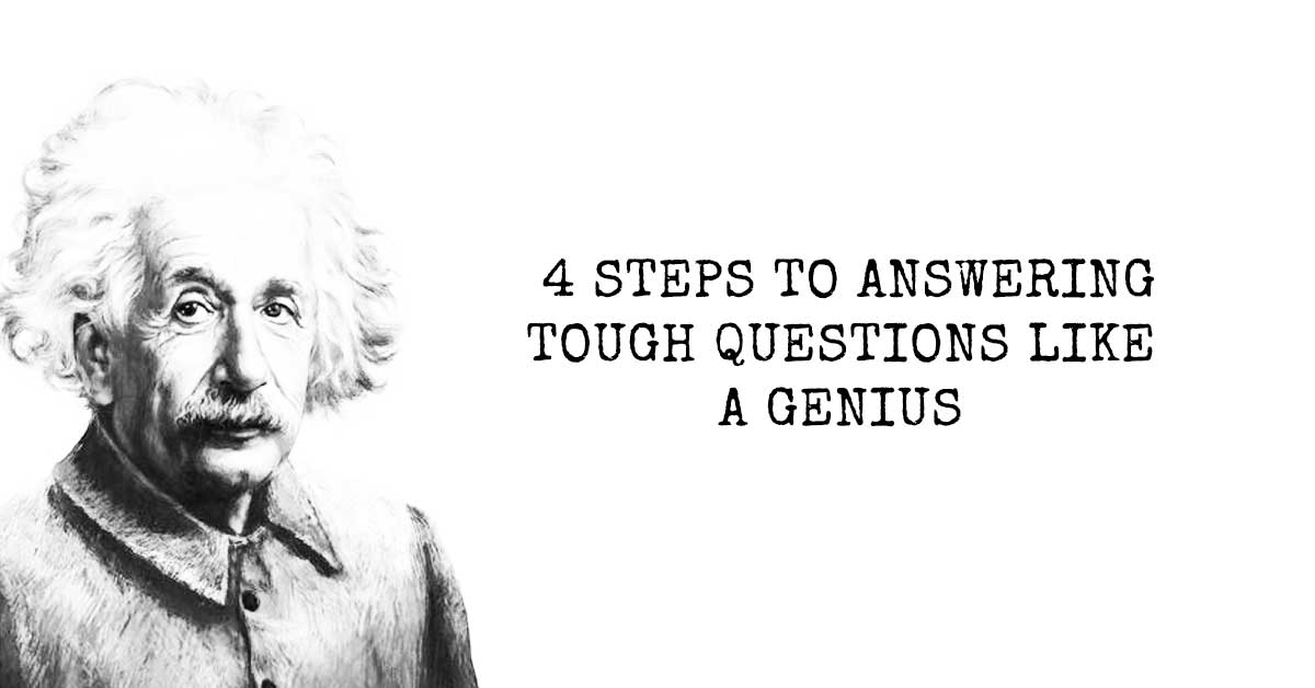 4 Steps To Answering Tough Questions Like A Genius
