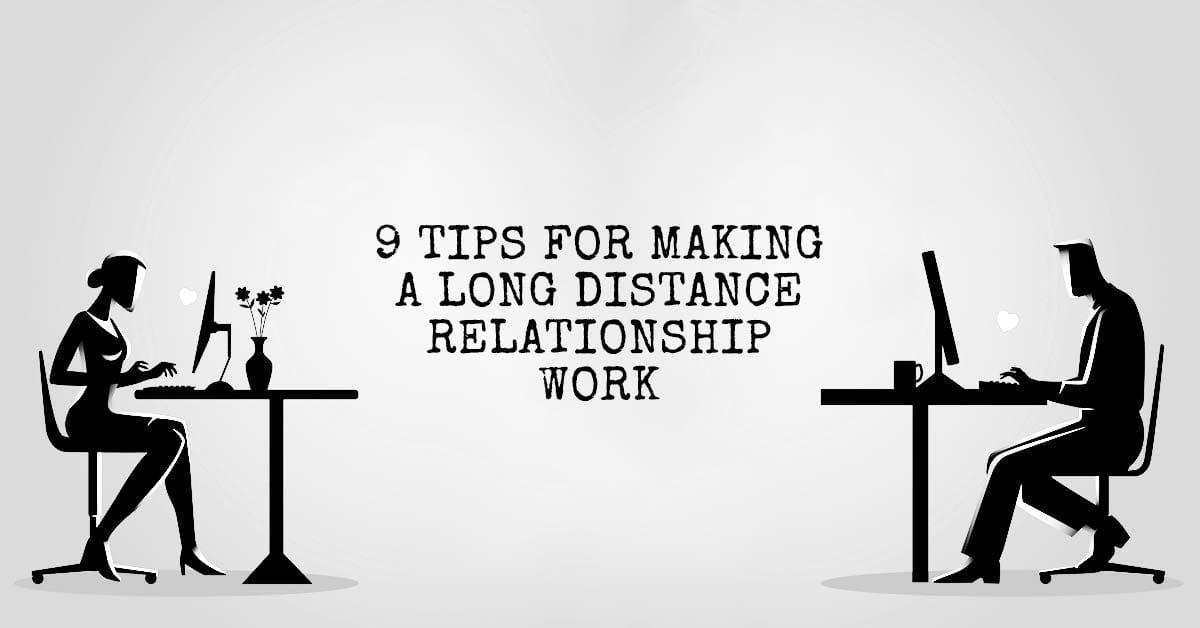 9 Tips for Making a Long Distance Relationship Work