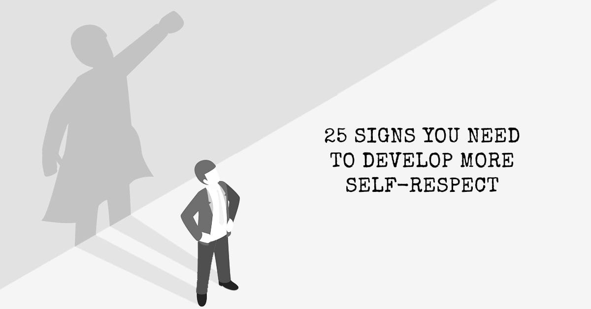 25 Signs You Need To Develop More Self-Respect