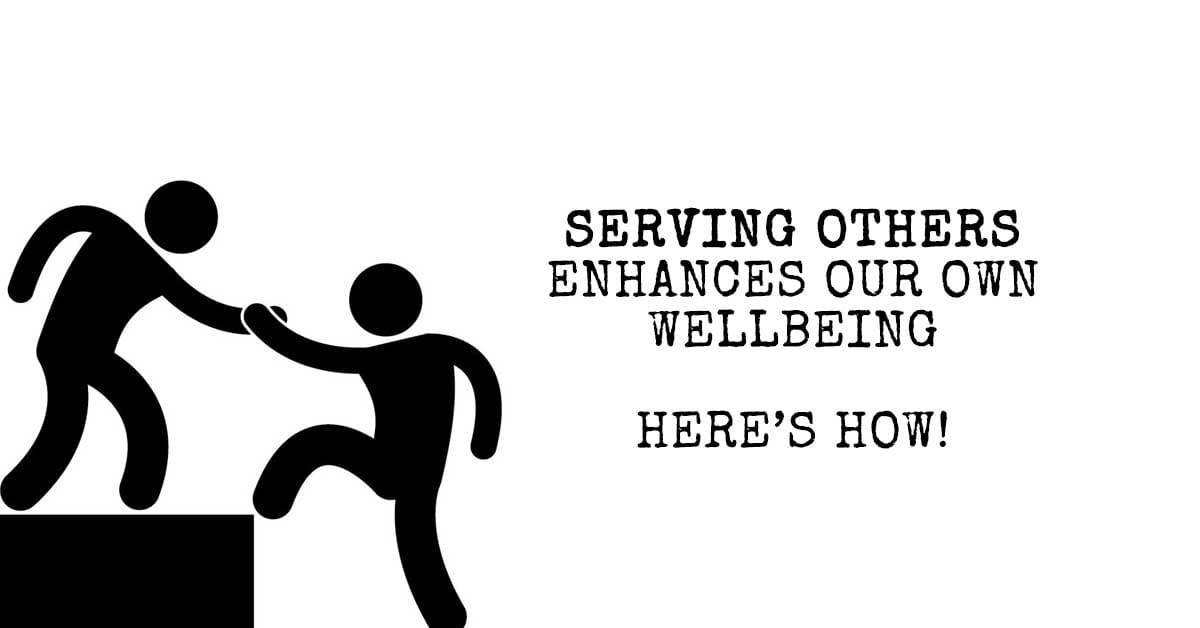 Serving Others Enhances Our Own Wellbeing - Here's How!