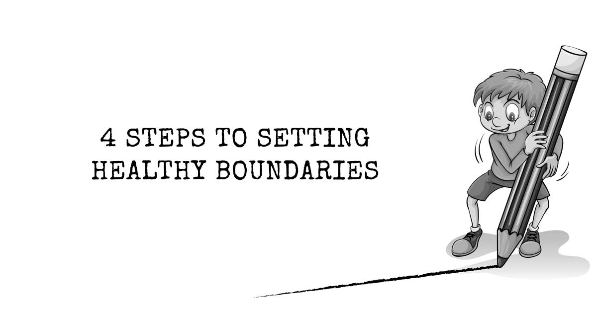 4 Steps to Creating Healthy Boundaries