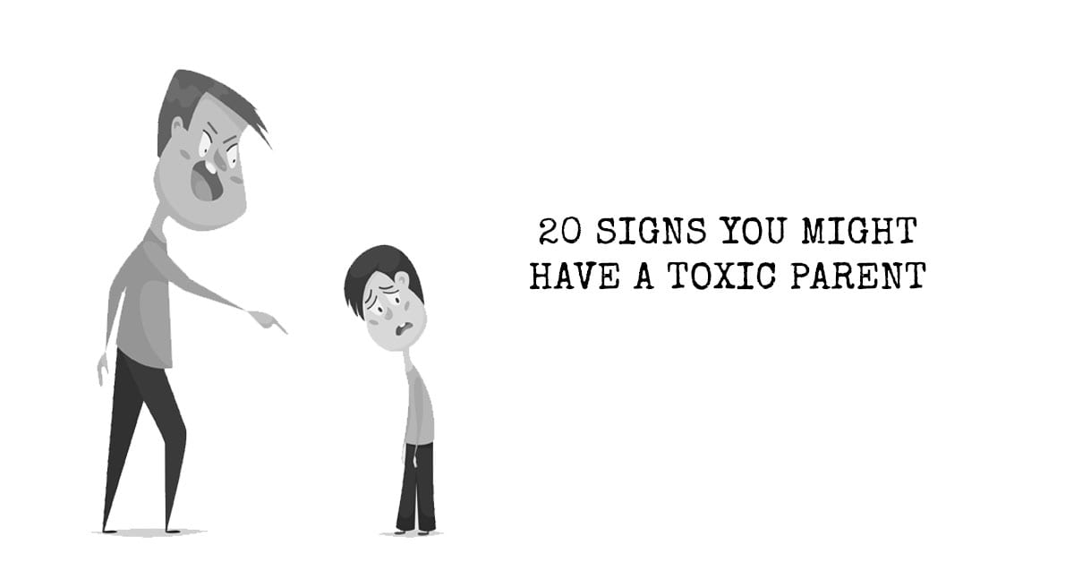20 Signs You Might Have a Toxic Parent | I Heart