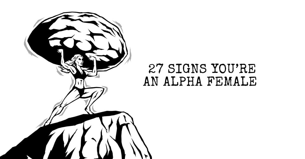 27 Signs You're an Alpha Female