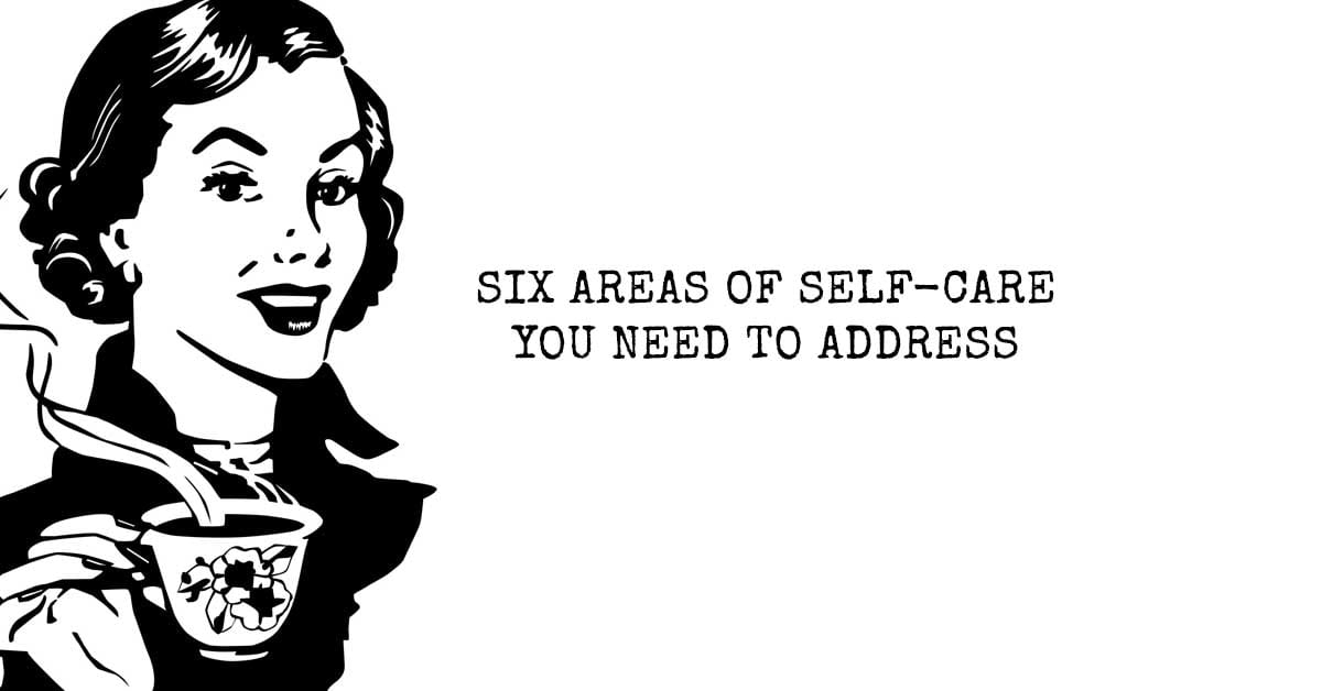 Six Areas of Self-Care You Need to Address