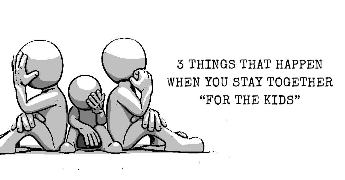 "3 Things That Happen When You Stay Together ""For The Kids"""