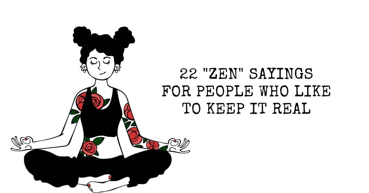 "22 ""Zen"" Sayings for People Who Like to Keep It Real"