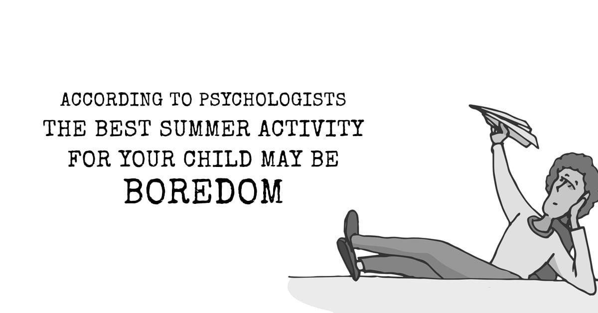 According to Psychologists The Best Summer Activity For Your Child May Be Boredom