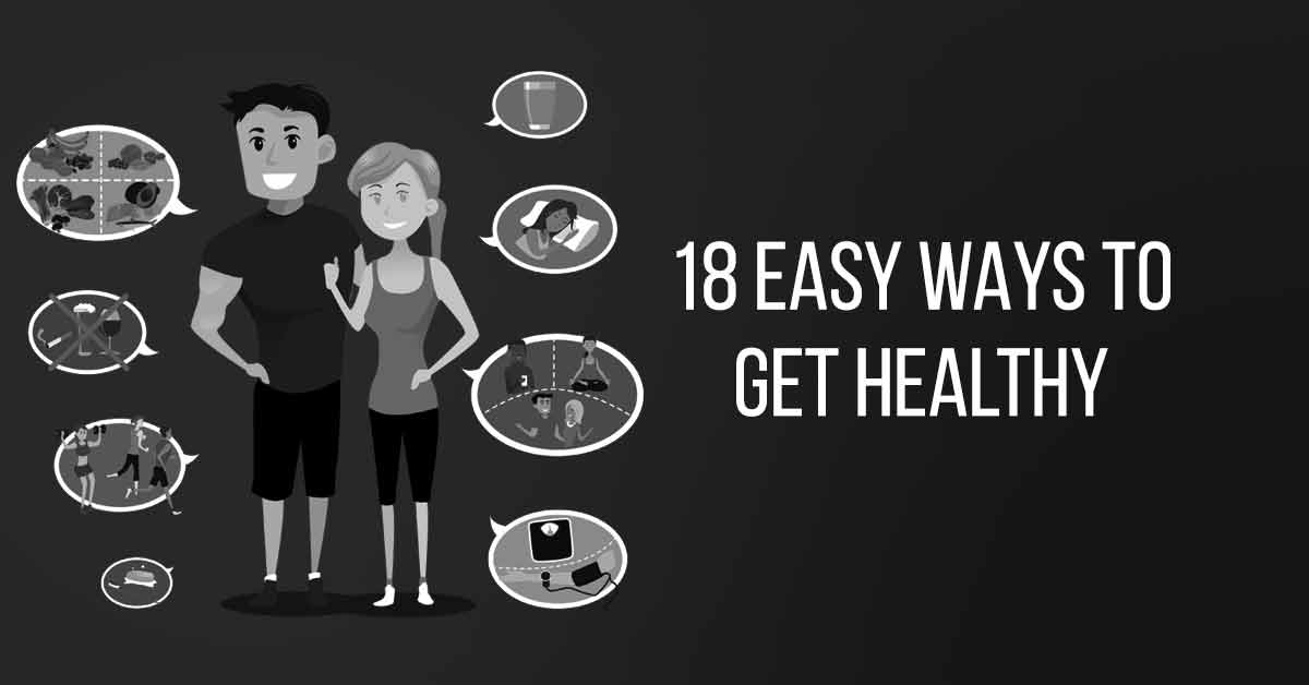18 Easy Ways to Get Healthy