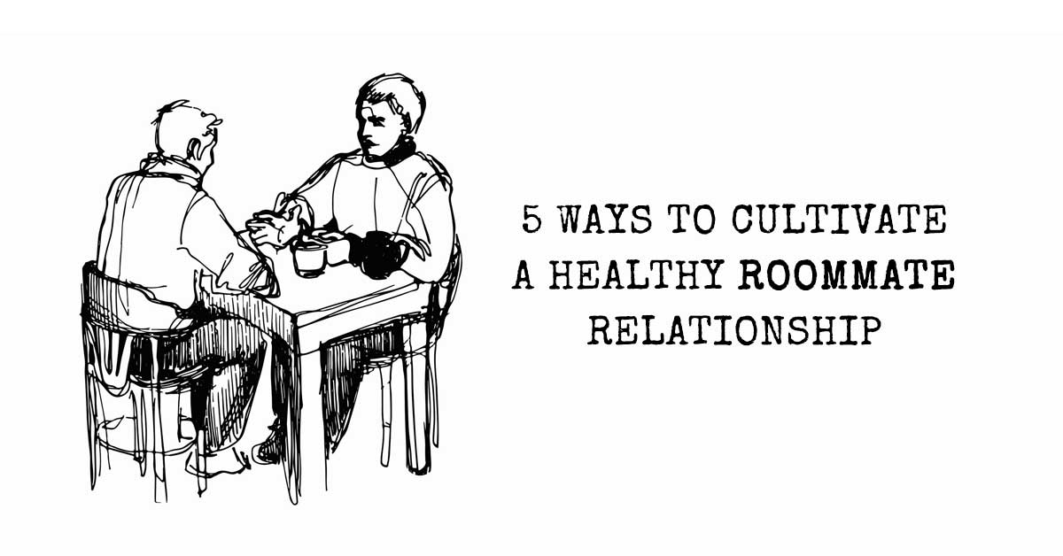 5 Ways to Cultivate a Healthy Roommate Relationship