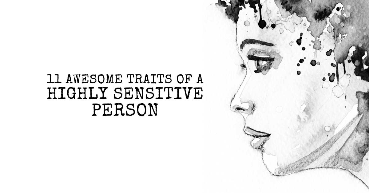 11 Awesome Traits Of a Highly Sensitive Person