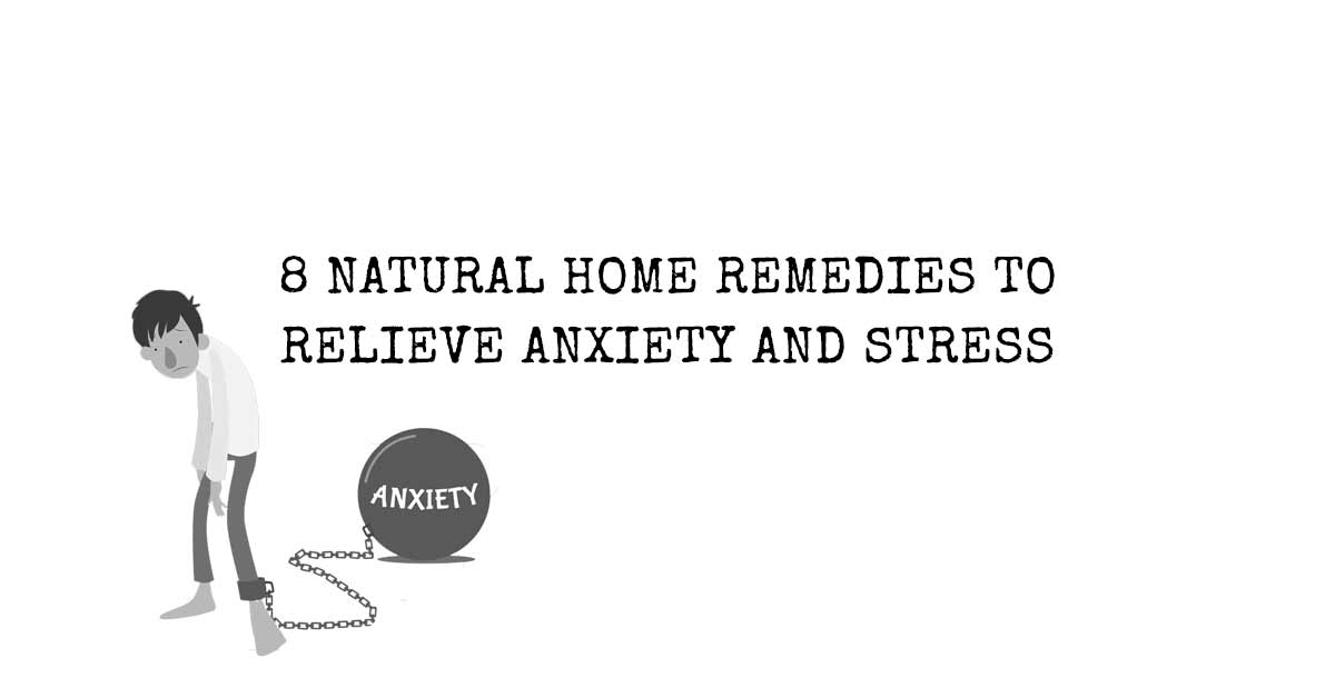 8 Natural Home Remedies To Relieve Anxiety And Stress