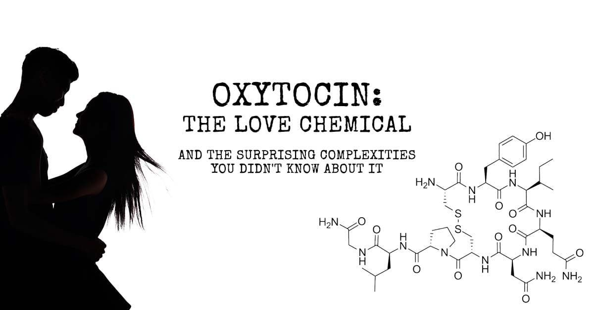 Oxytocin: The Love Chemical and The Surprising Complexities You Didn't Know About It
