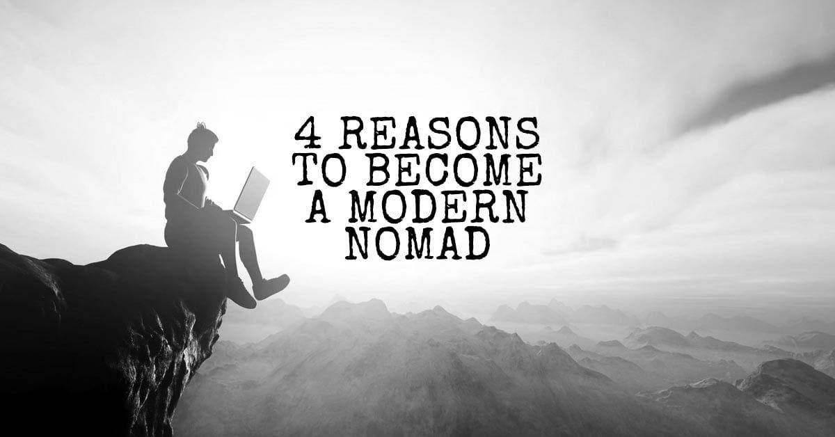 4 Reasons to Become a Modern Nomad