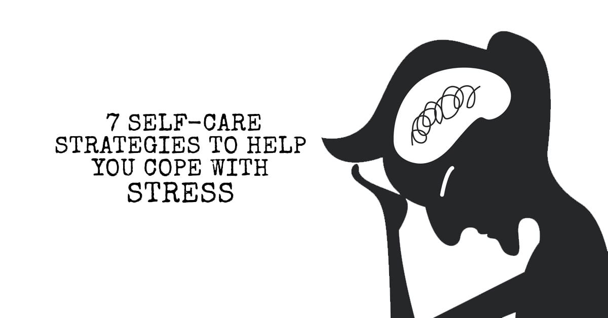 7 Self-Care Strategies to Help You Cope With Stress