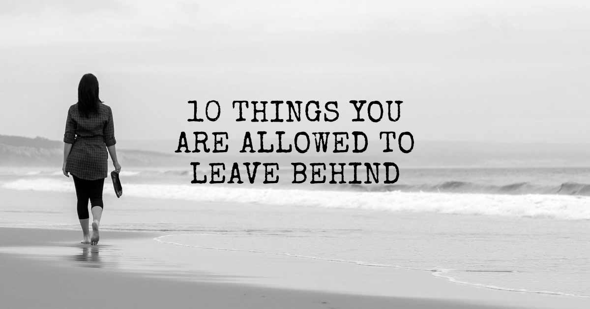 10 Things You Are Allowed to Leave Behind