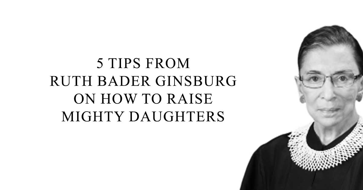 5 Tips from Ruth Bader Ginsburg on How to Raise Mighty Daughters