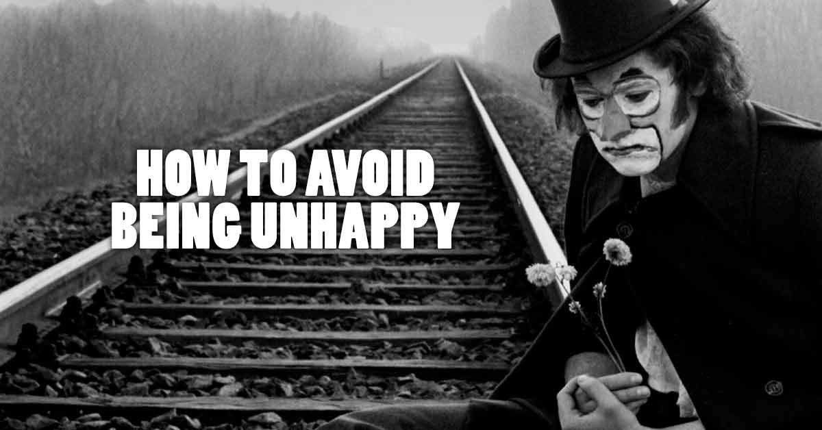 How to Avoid Being Unhappy
