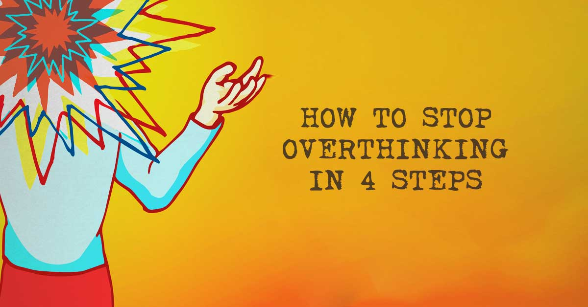 How to Stop Overthinking in Four Steps