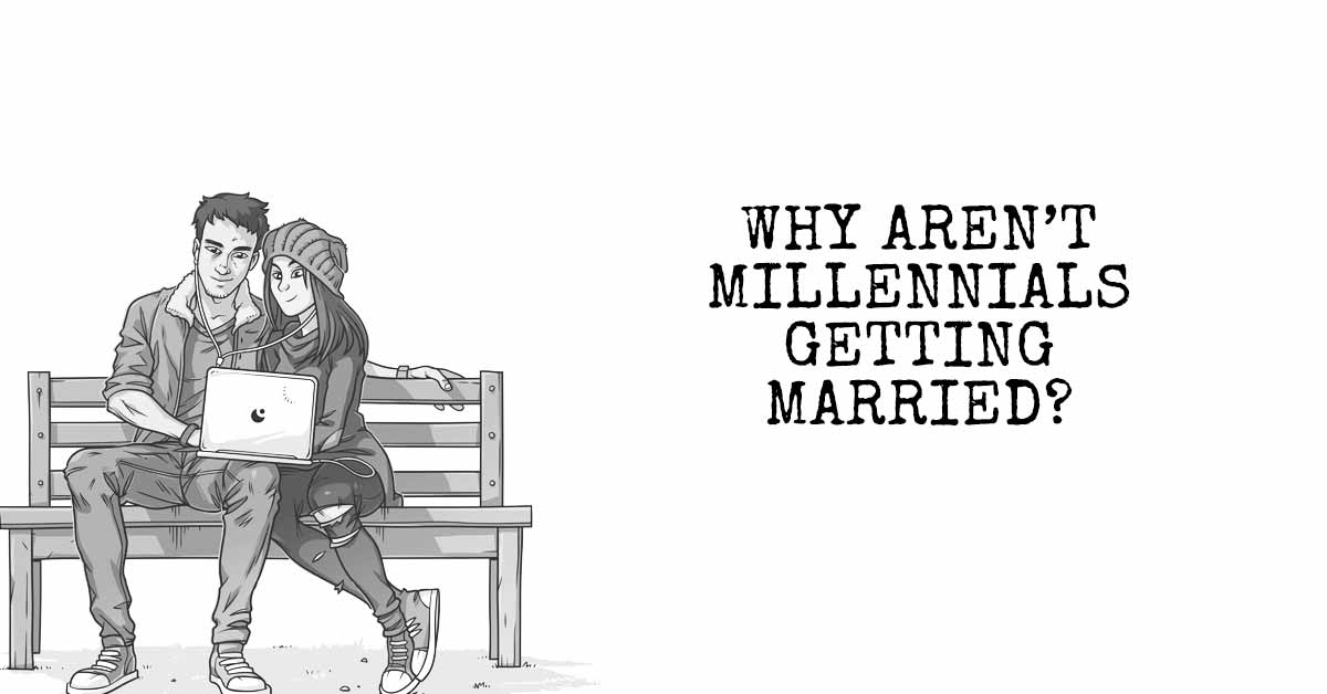Why Aren't Millennials Getting Married?
