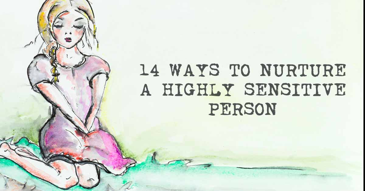 14 Ways to Nurture a Highly Sensitive Person