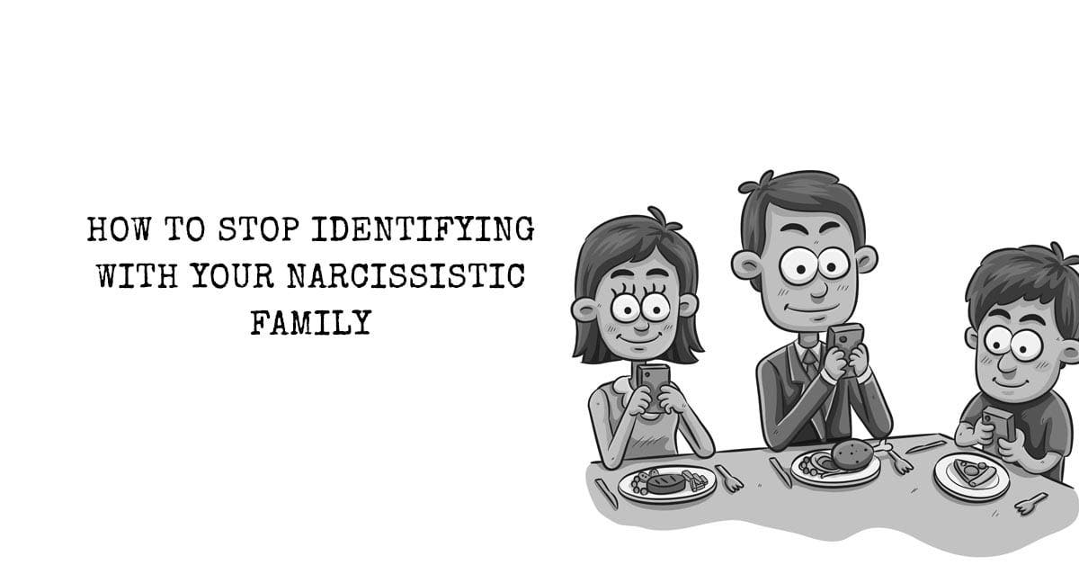 How To Stop Identifying with your Narcissistic Family