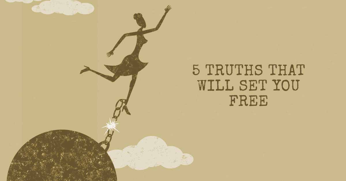 5 Truths That Will Set You Free
