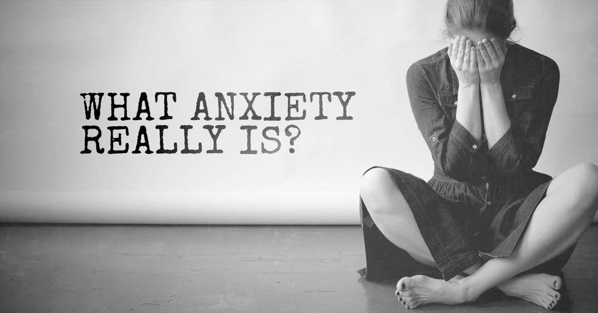What Anxiety Really Is