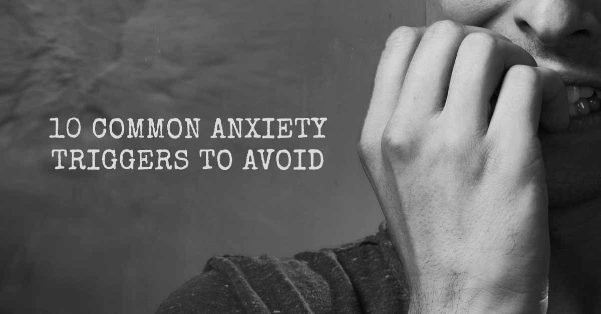 10 Common Anxiety Triggers to Avoid