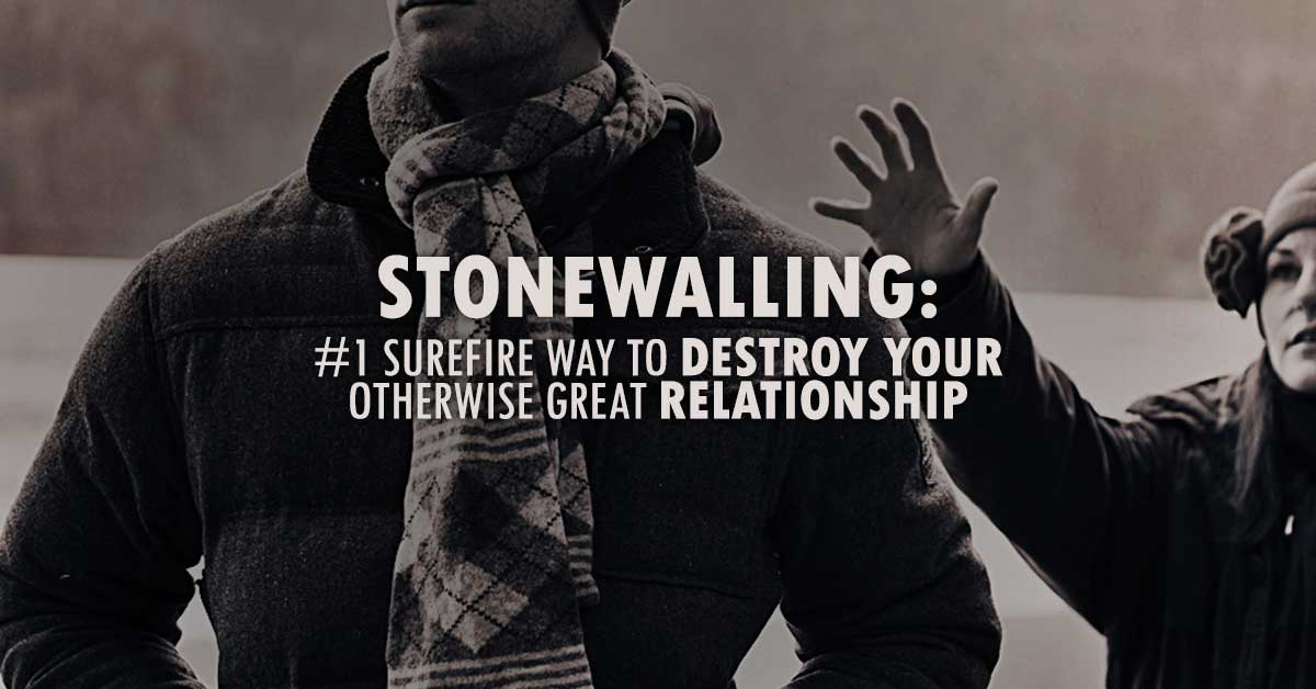 Stonewalling: #1 Surefire Way To Destroy Your Otherwise Great Relationship