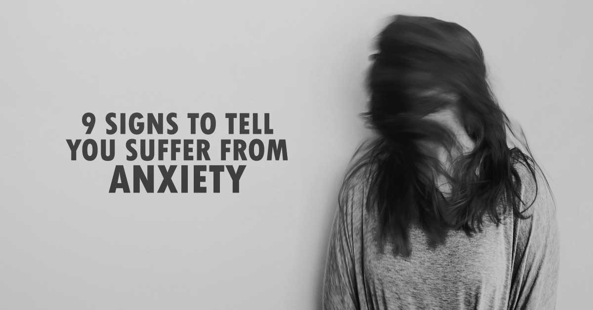 9 Signs To Tell You Suffer From Anxiety