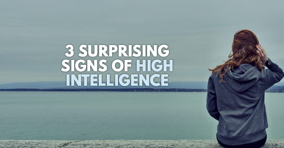 3 Surprising Signs of High Intelligence