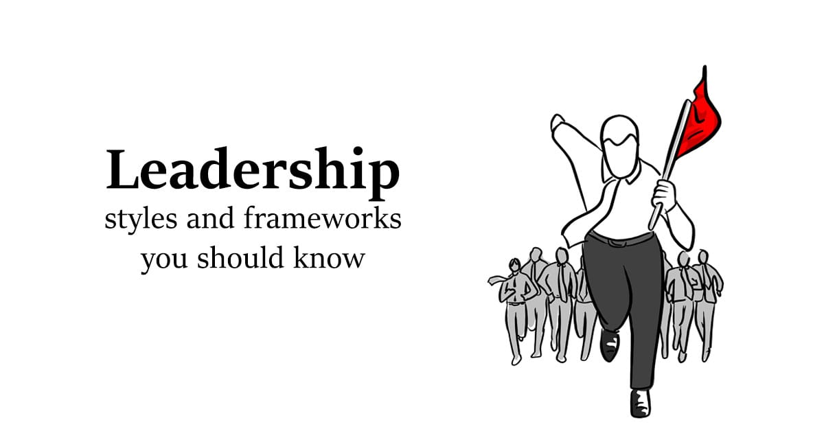 Leadership Styles and Frameworks You Should Know