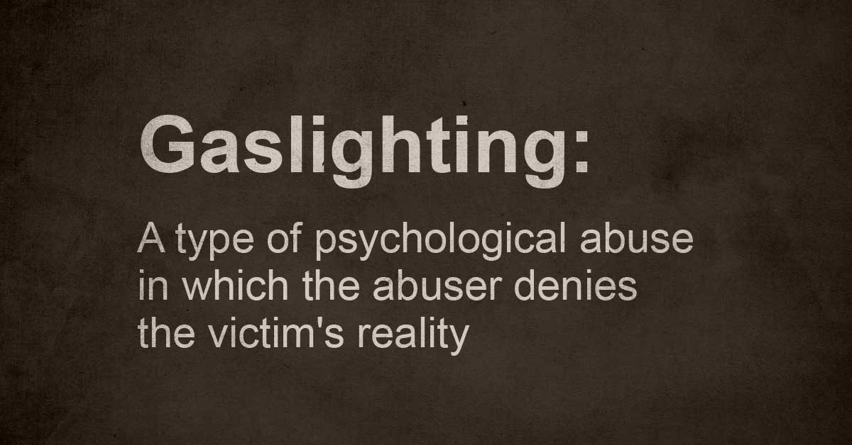 Gaslighting A Type Of Psychological Abuse In Which The