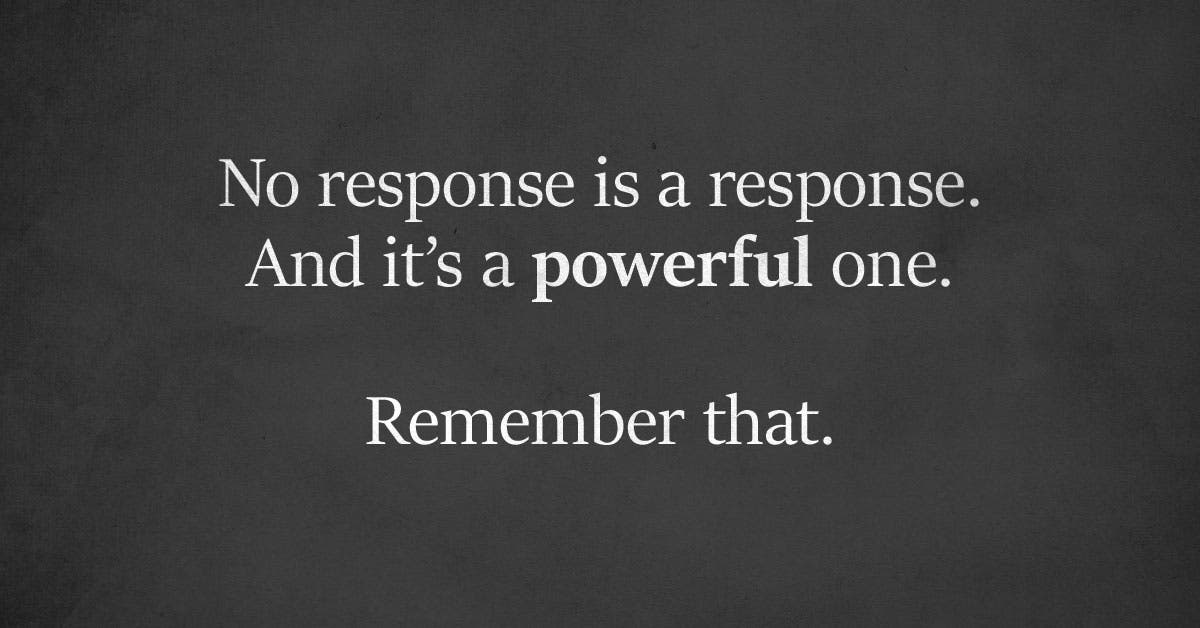 No Response Is A Response, And It's A Powerful One